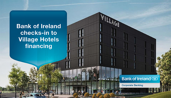 Bank of Ireland checks-in to Village Hotels financing